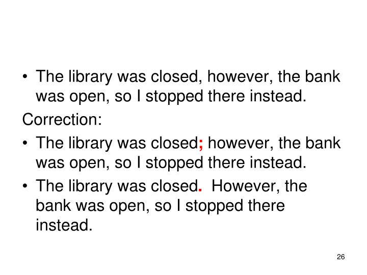 The library was closed, however, the bank was open, so I stopped there instead.