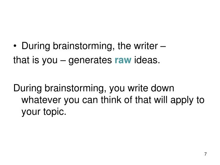 During brainstorming, the writer –