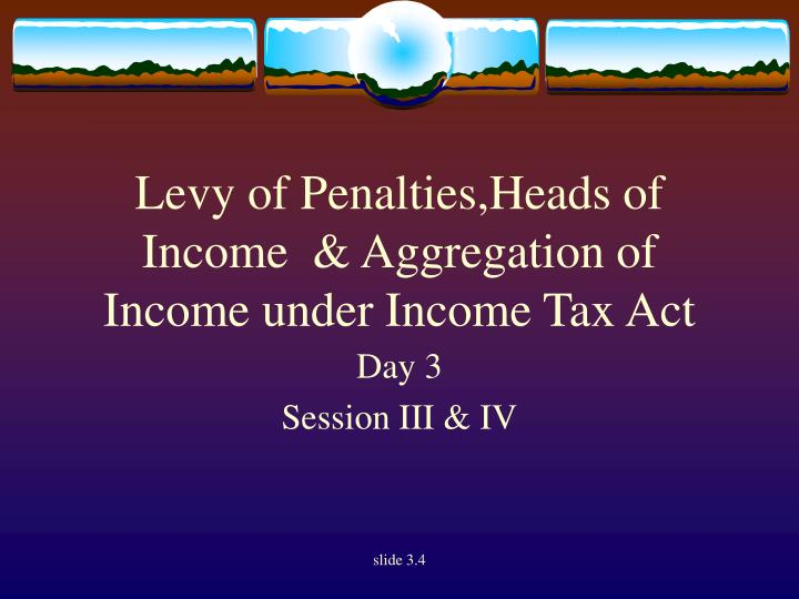 levy of penalties heads of income aggregation of income under income tax act n.