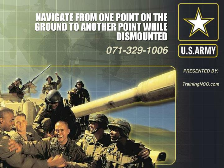 Navigate from one point on the ground to another point while dismounted