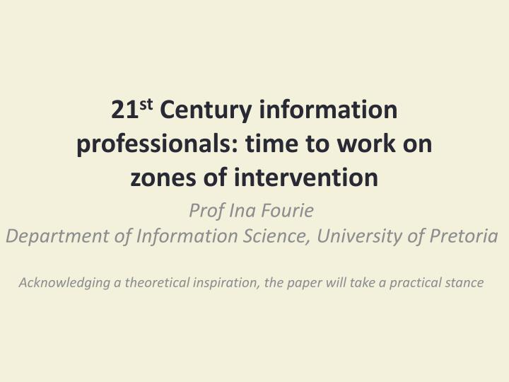 21 st century information professionals time to work on zones of intervention n.