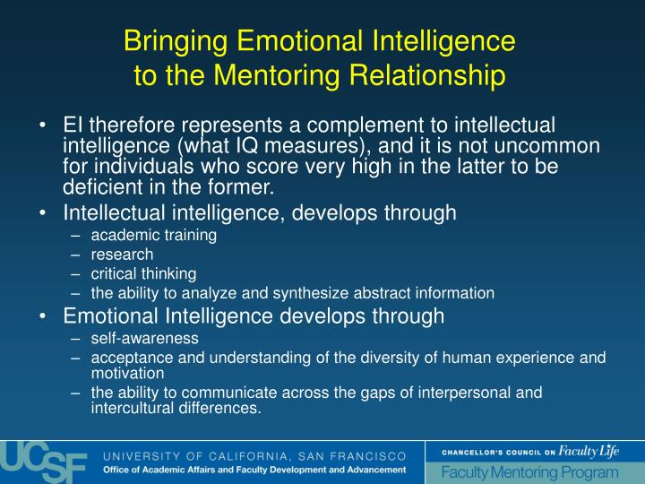 EI therefore represents a complement to intellectual intelligence (what IQ measures), and it is not uncommon for individuals who score very high in the latter to be deficient in the former.
