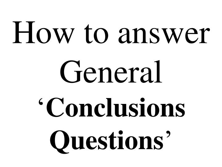 how to answer general conclusions questions n.
