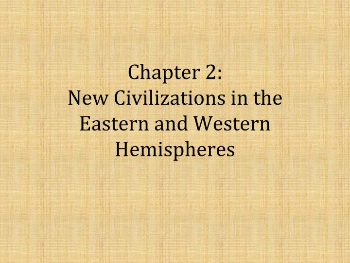 chapter 2 new civilizations in the eastern and western hemispheres n.