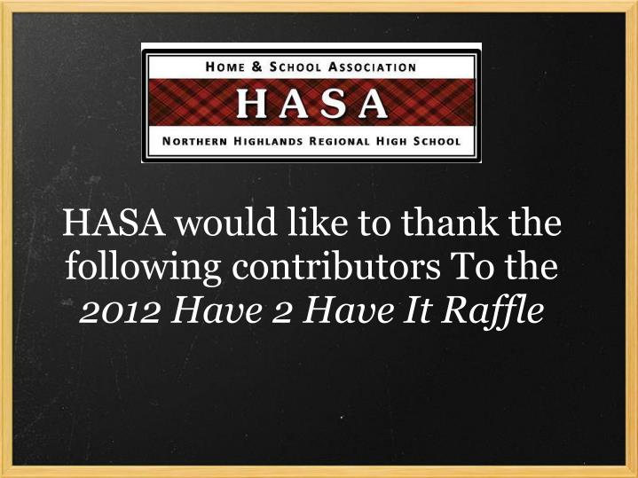 hasa would like to thank the following contributors to the 2012 have 2 have it raffle n.