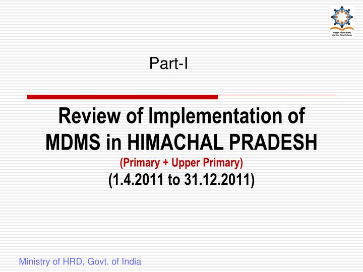 Review of implementation of mdms in himachal pradesh primary upper primary 1 4 2011 to 31 12 2011