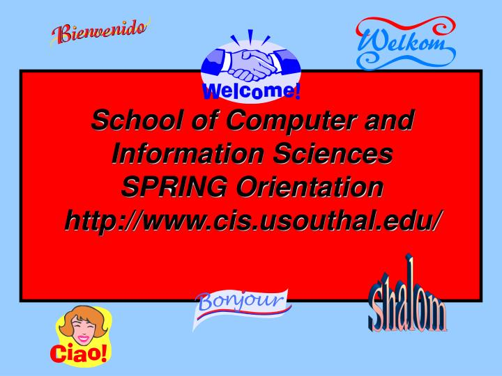 school of computer and information sciences spring orientation http www cis usouthal edu n.