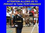 attention allows us to persist in task performance