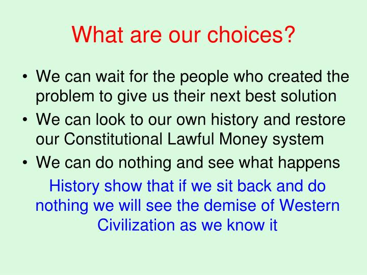 What are our choices?