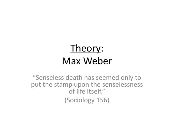 max weber theory on religion What is the sociology of religion in weber's case which is now known as the theory of social action why is weber what is the complete works of max weber.