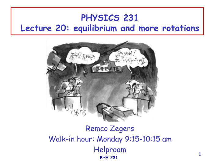 physics 231 lecture 20 equilibrium and more rotations n.