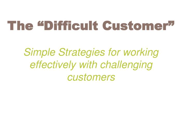 the difficult customer simple strategies for working effectively with challenging customers n.