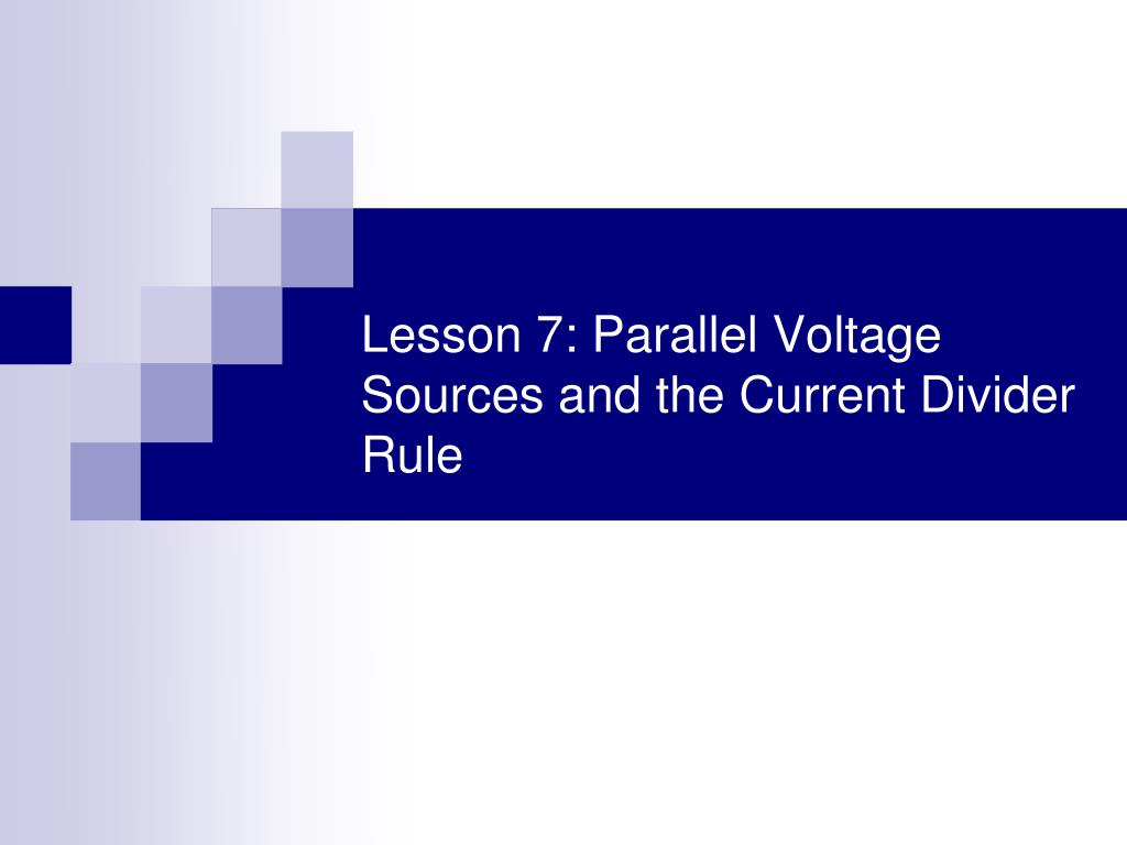 Ppt Lesson 7 Parallel Voltage Sources And The Current Divider Potentialdividercircuitequationgif Rule N