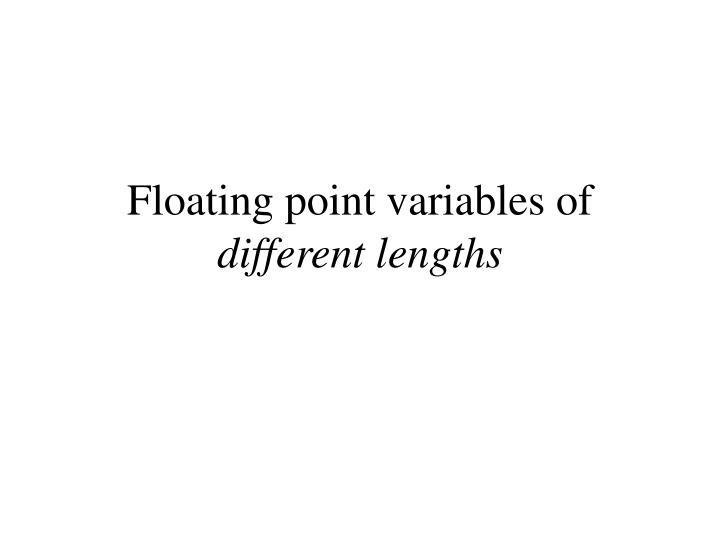 floating point variables of different lengths n.