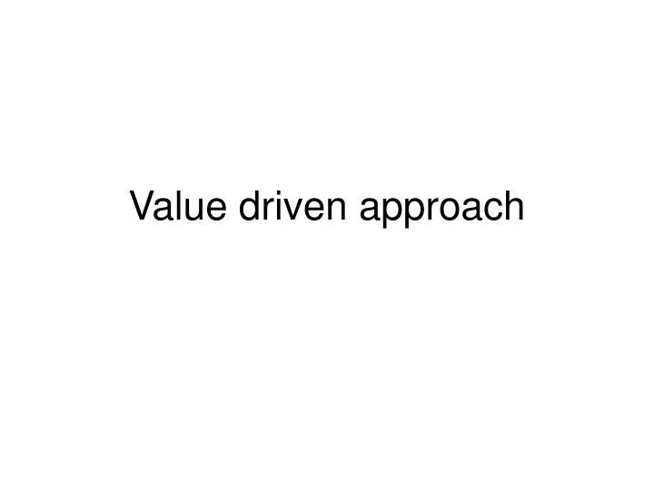 value driven approach n.