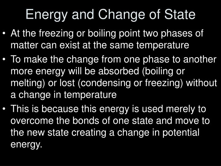 At the freezing or boiling point two phases of matter can exist at the same temperature