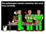the pathologist always examines the neck very carefully