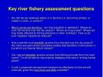 key river fishery assessment questions