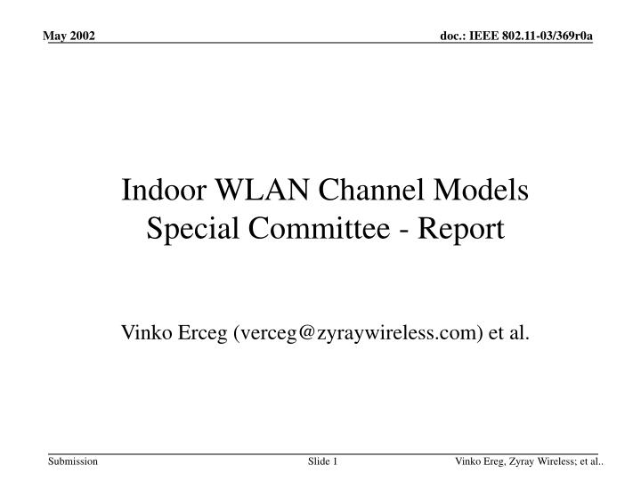 indoor wlan channel models special committee report vinko erceg verceg@zyraywireless com et al n.
