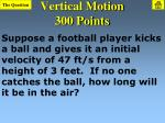 vertical motion 300 points