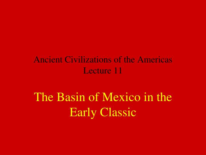 ancient civilizations of the americas lecture 11 n.