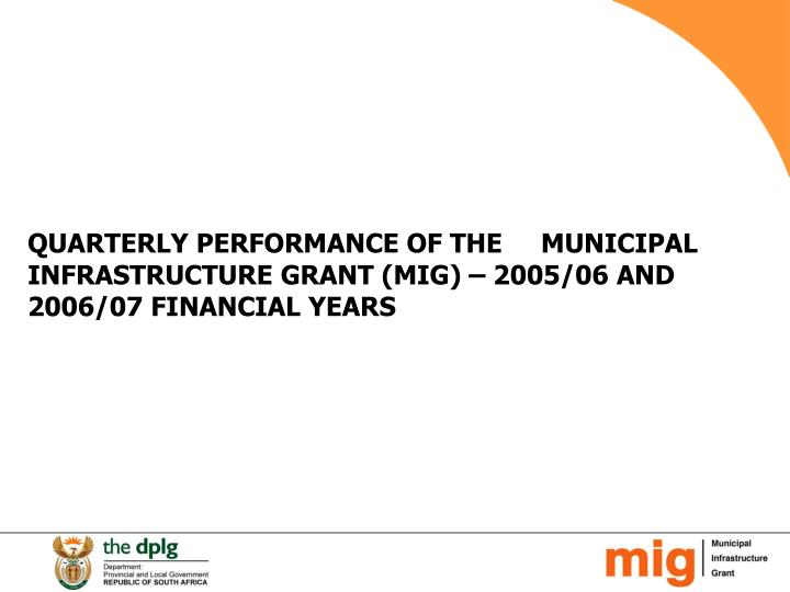 Quarterly performance of the municipal infrastructure grant mig 2005 06 and 2006 07 financial years