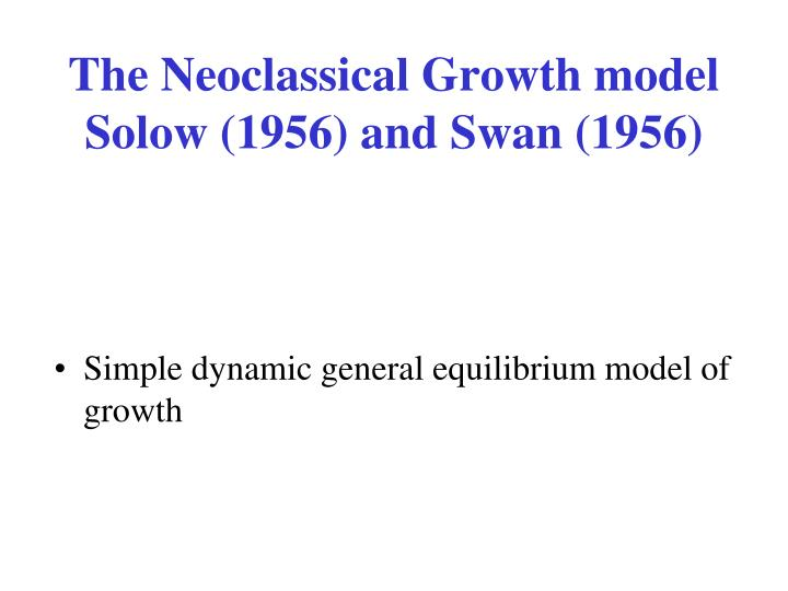 The neoclassical growth model solow 1956 and swan 1956