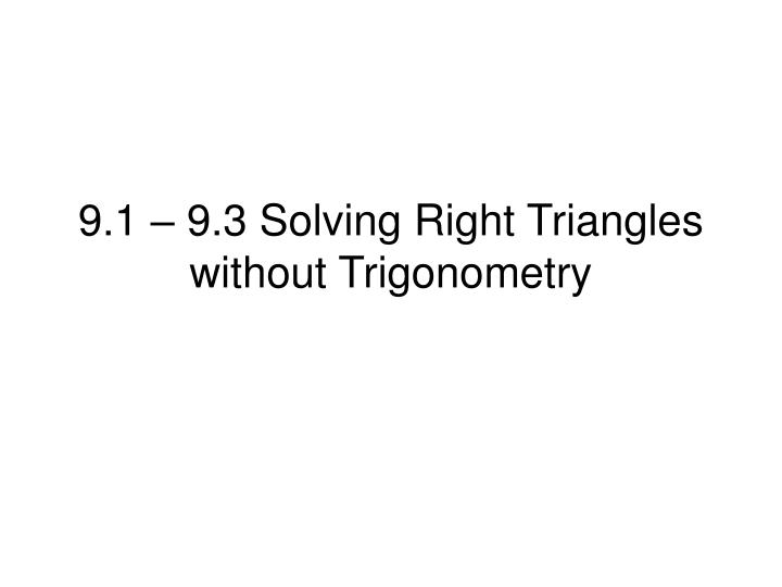 9 1 9 3 solving right triangles without trigonometry n.