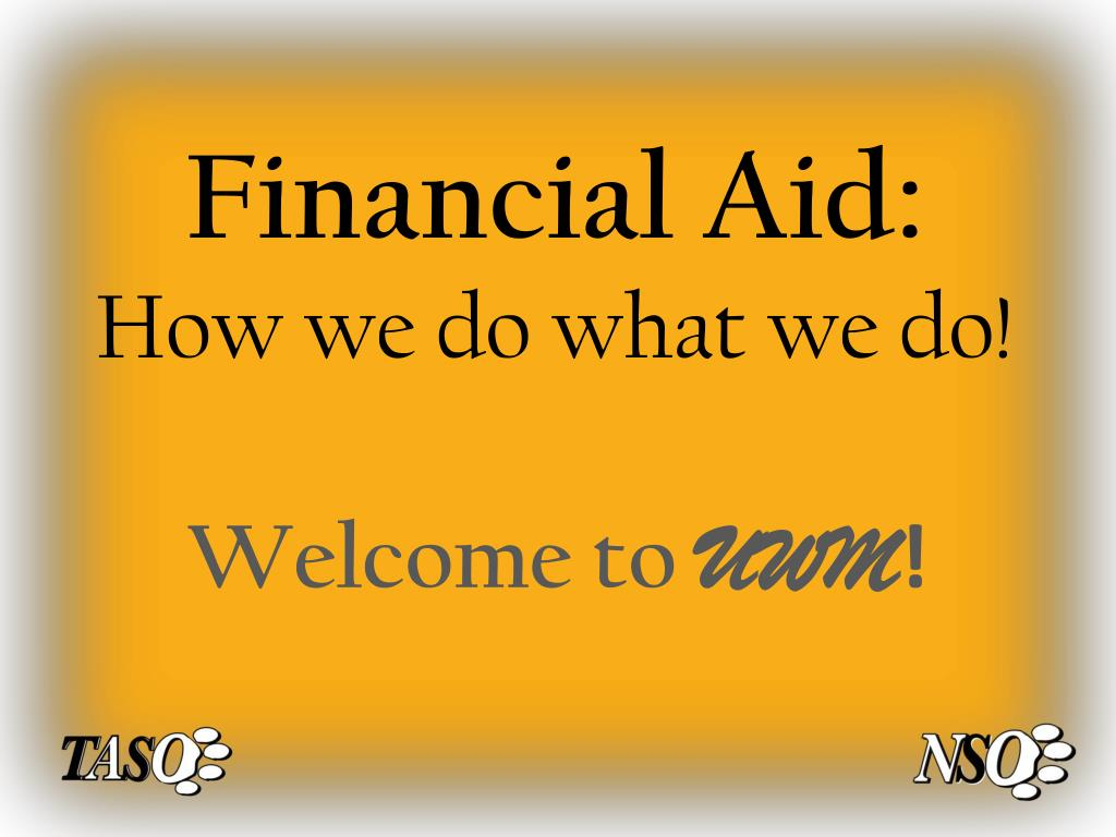 Uwm Financial Aid >> Ppt Financial Aid How We Do What We Do Powerpoint