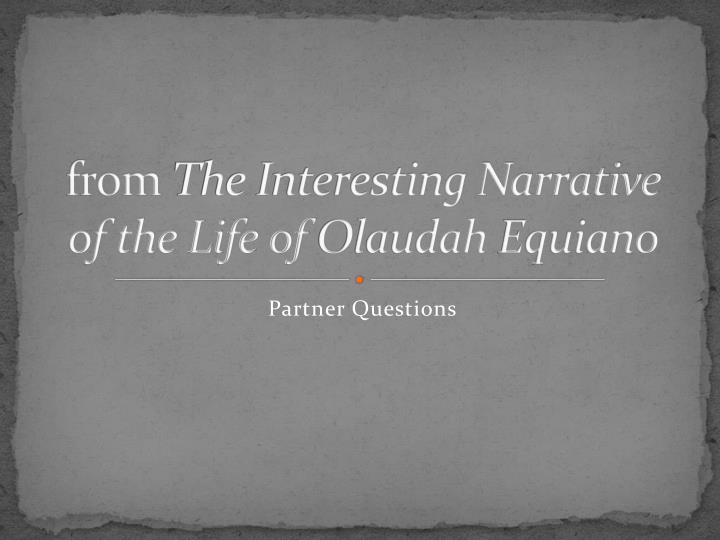 the business of slavery in the interesting narrative of the life of olaudah equiano The interesting narrative of the life of olaudah equiano is olaudah equiano's autobiography, meaning it's a person's life story told from their own perspective the book, which was published in 1789, describes equiano's life in slavery, beginning with his kidnapping by slave traders at age eleven.