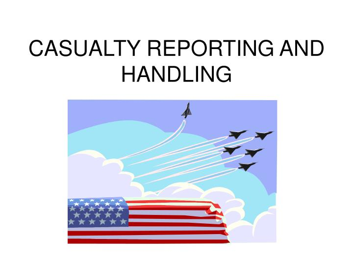 casualty reporting and handling n.