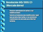 resoluci n 445 1995 2 mercado a reo