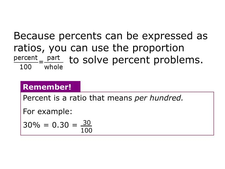 Because percents can be expressed as ratios, you can use the proportion                             ...