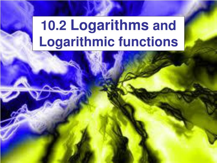 10 2 logarithms and logarithmic functions n.