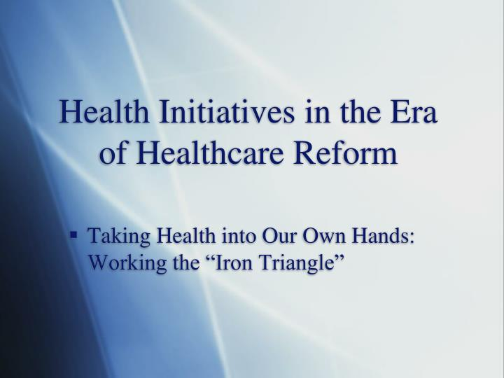 health initiatives in the era of healthcare reform n.