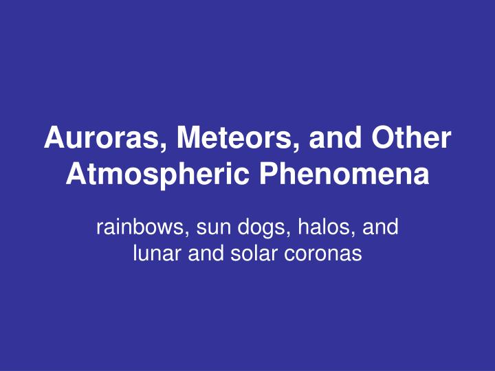 Auroras meteors and other atmospheric phenomena
