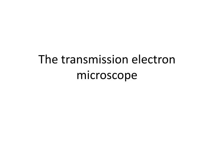 the transmission electron microscope n.