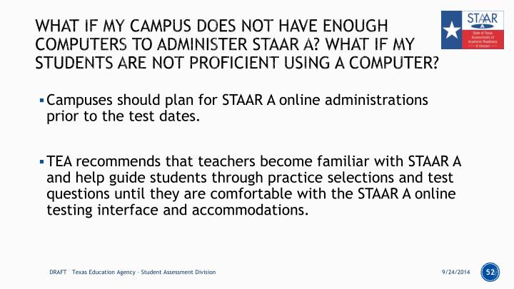 What if my campus does not have enough computers to administer STAAR A? what if my students are not proficient using a computer?