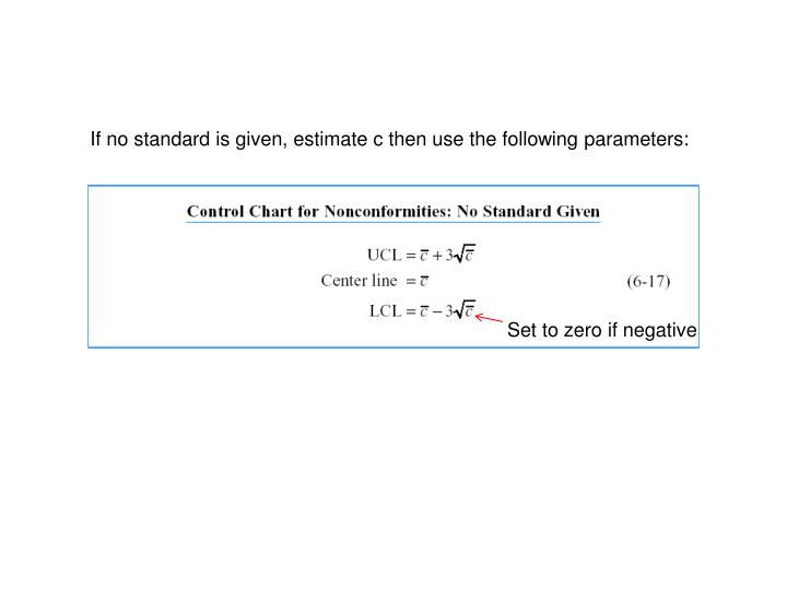 If no standard is given, estimate c then use the following parameters:
