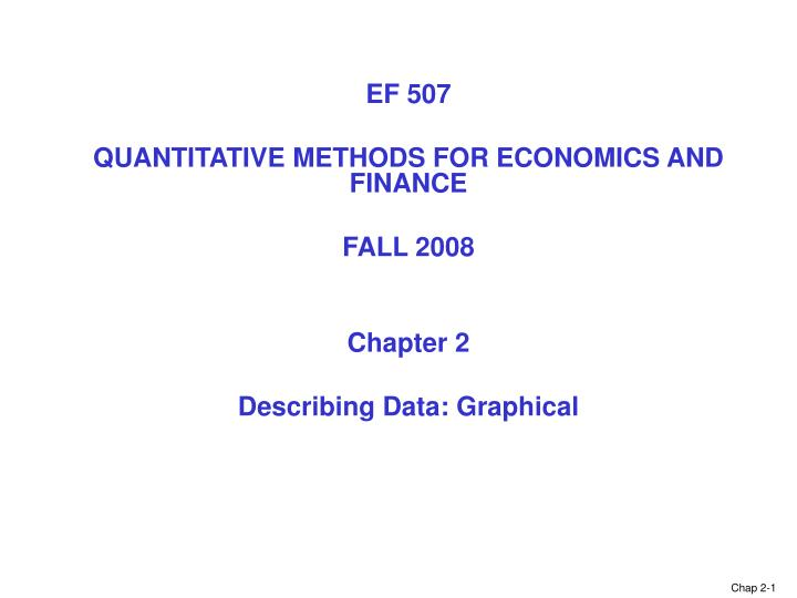 ef 507 quantitative methods for economics and finance fall 2008 chapter 2 describing data graphical n.