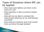 types of situations where spc can be applied