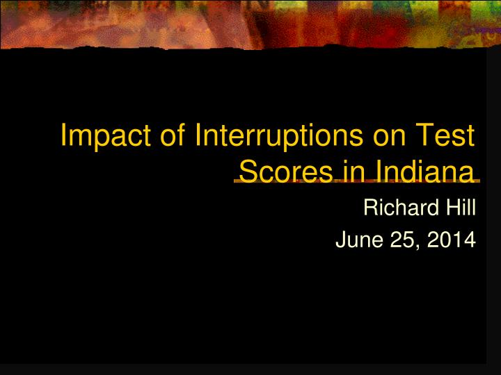 impact of interruptions on test scores in indiana n.