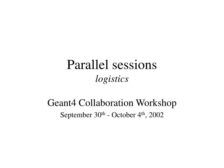 parallel sessions logistics n.