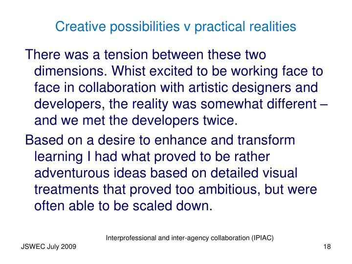 Creative possibilities v practical realities