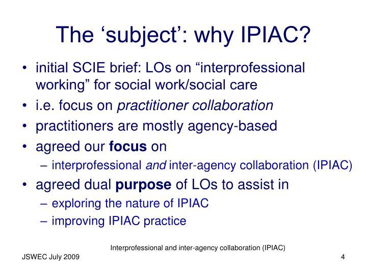 The 'subject': why IPIAC?