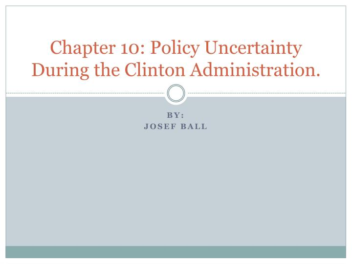 chapter 10 policy uncertainty during the clinton administration n.