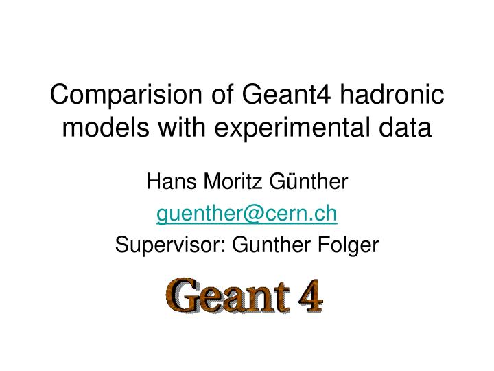 comparision of geant4 hadronic models with experimental data n.