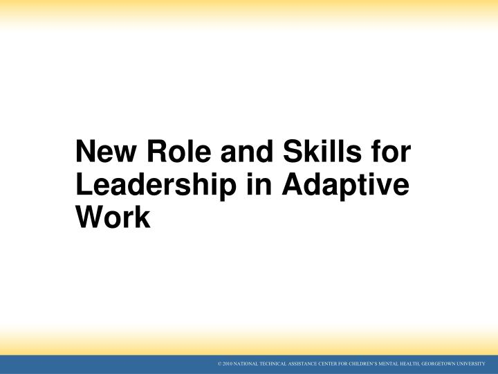 New Role and Skills for Leadership in Adaptive Work