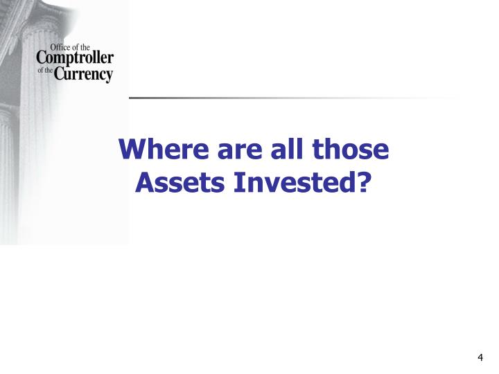 Where are all those Assets Invested?