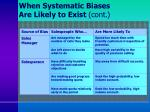 when systematic biases are likely to exist cont